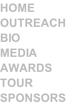 HOME OUTREACH BIO MEDIA AWARDS TOUR SPONSORS