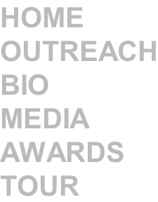 HOME OUTREACH BIO MEDIA AWARDS TOUR