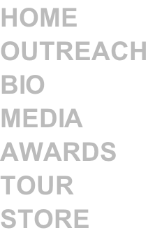 HOME OUTREACH BIO MEDIA AWARDS TOUR STORE